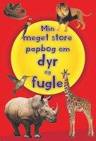 Min meget Store Papbog Om Dyr & Fugle
