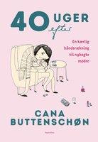 Cana Buttenschøn - 40 uger efter