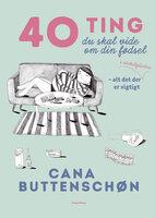 40 Ting Du Skal Vide Om Fødsel