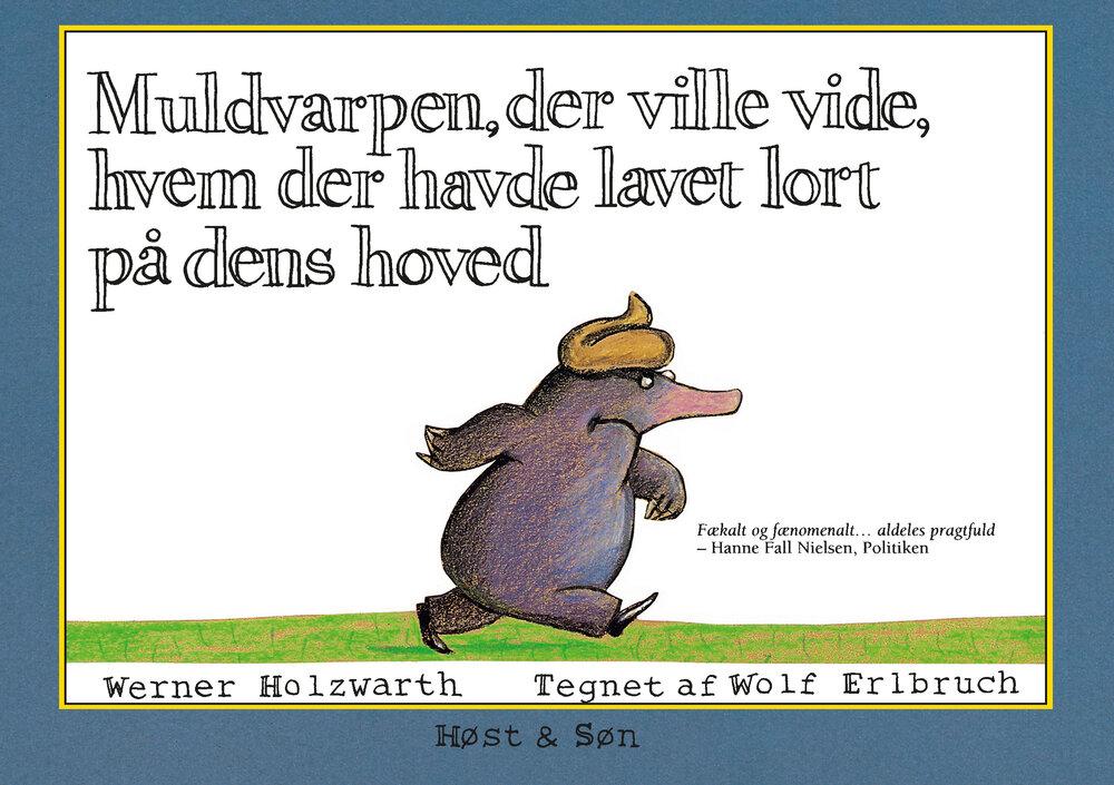 Image of Rosinante Muldvarpen, Der Ville Vide, Hvem Der Havde Lavet Lort På Dens Hoved (6a116b67-08f5-475c-8739-27aed15148d7)